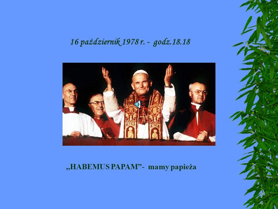 16 październik 1978 r. - godz.18.18,,HABEMUS PAPAM- mamy papieża