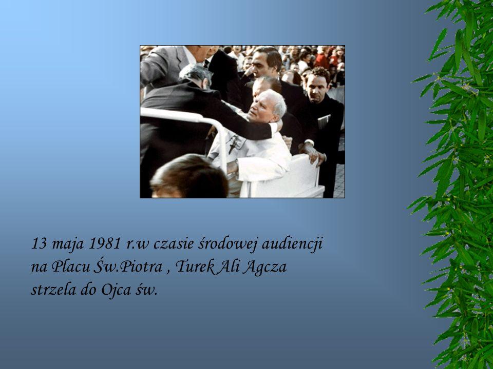 13 maja 1981 r.w czasie środowej audiencji na Placu Św.Piotra, Turek Ali Agcza strzela do Ojca św.