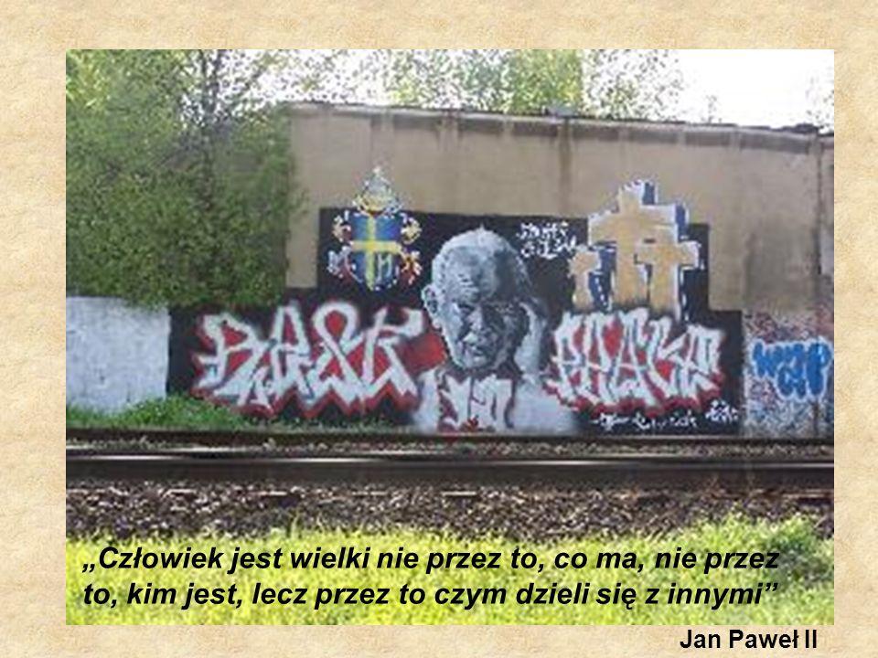 Człowiek jest wielki nie przez to, co ma, nie przez to, kim jest, lecz przez to czym dzieli się z innymi Jan Paweł II