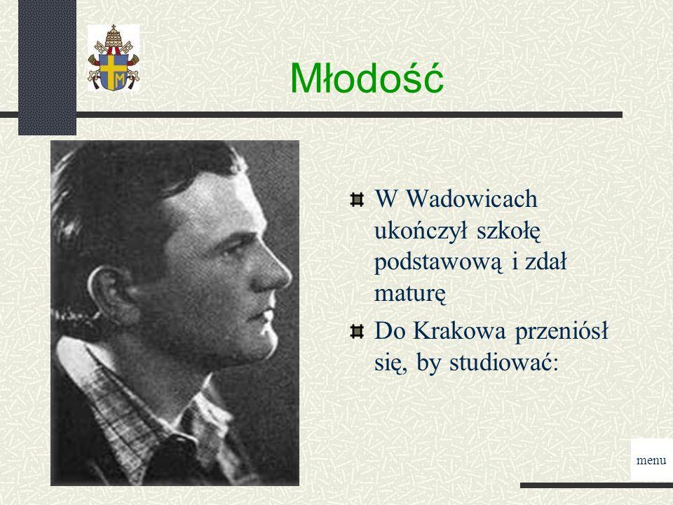 Młodość W Wadowicach ukończył szkołę podstawową i zdał maturę Do Krakowa przeniósł się, by studiować: menu