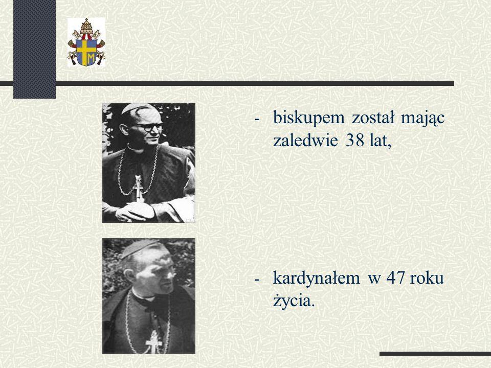 - biskupem został mając zaledwie 38 lat, - kardynałem w 47 roku życia.