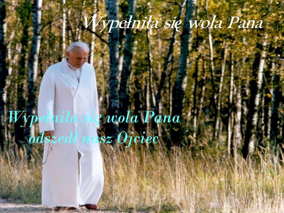 Wypełnił swą misję na ziemi... nauczył nas, jak mamy żyć, cierpieć i umierać. To jest chyba najważniejsze, co papież Jan Paweł II przekazywał całemu ś