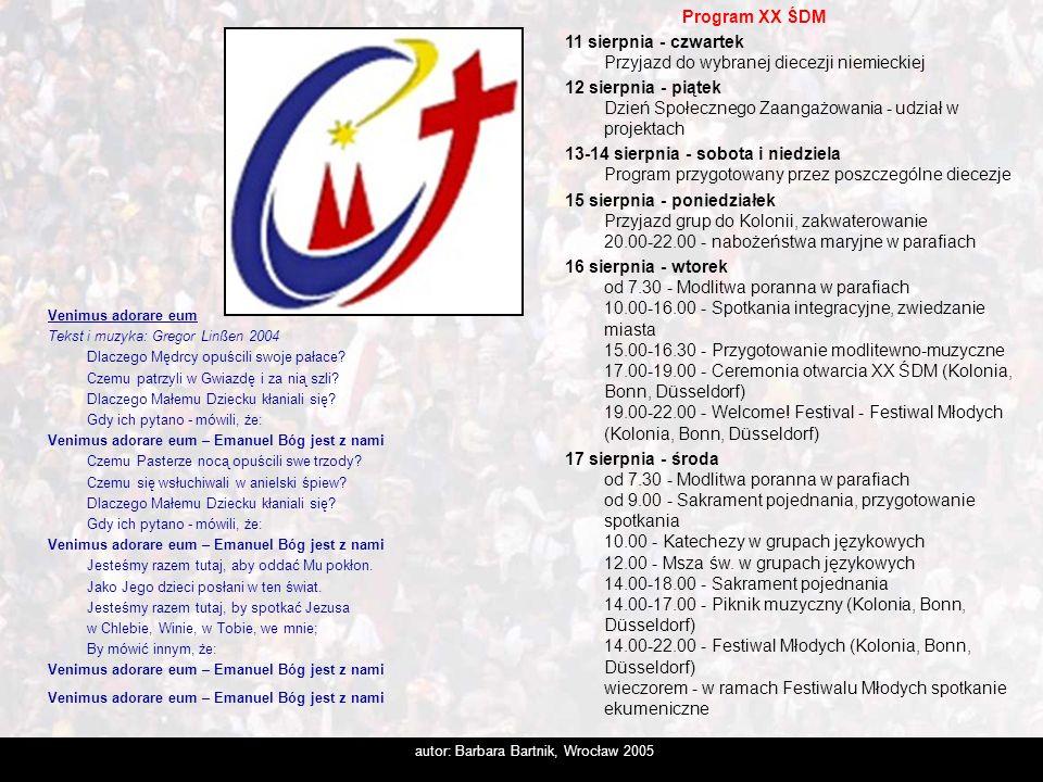 autor: Barbara Bartnik, Wrocław 2005 Program XX ŚDM 11 sierpnia - czwartek Przyjazd do wybranej diecezji niemieckiej 12 sierpnia - piątek Dzień Społec