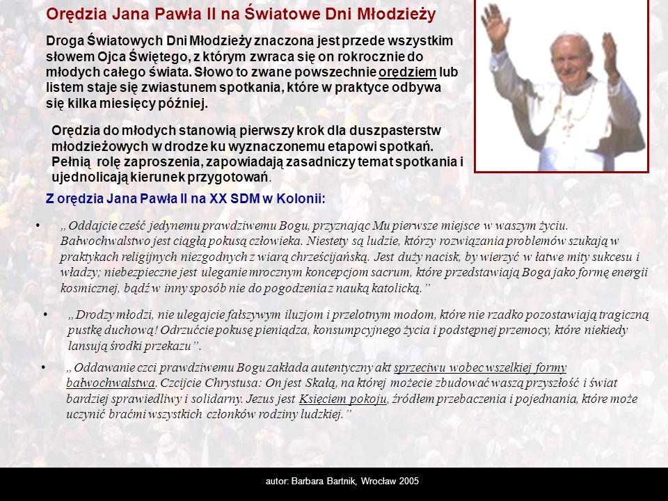 autor: Barbara Bartnik, Wrocław 2005 Orędzia Jana Pawła II na Światowe Dni Młodzieży Droga Światowych Dni Młodzieży znaczona jest przede wszystkim sło