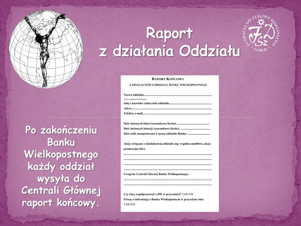 Po zakończeniu Banku Wielkopostnego każdy oddział wysyła do Centrali Głównej raport końcowy.