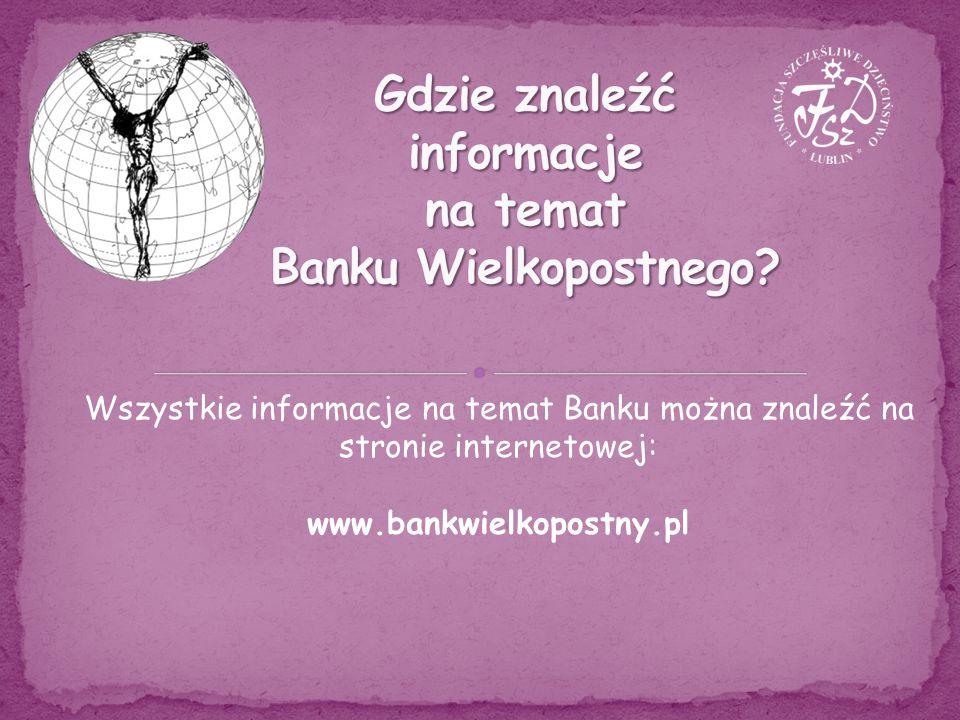 Wszystkie informacje na temat Banku można znaleźć na stronie internetowej: www.bankwielkopostny.pl