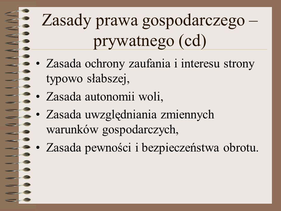 Zasady prawa gospodarczego – prywatnego (cd) Zasada ochrony zaufania i interesu strony typowo słabszej, Zasada autonomii woli, Zasada uwzględniania zm
