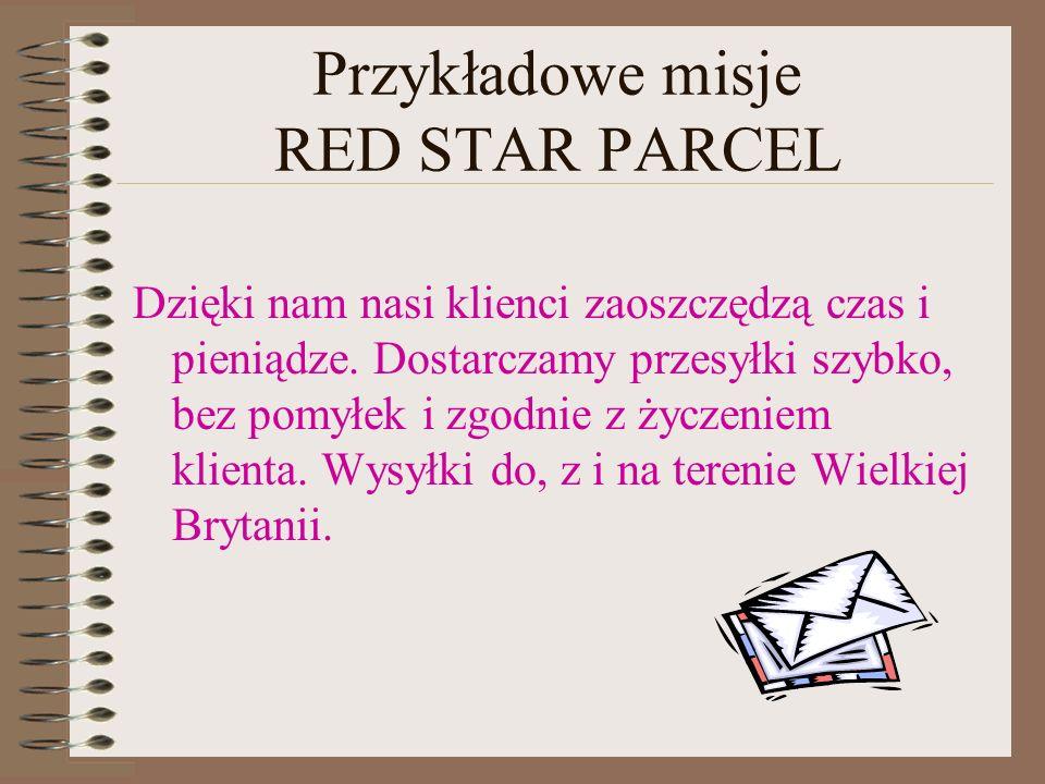 Przykładowe misje RED STAR PARCEL Dzięki nam nasi klienci zaoszczędzą czas i pieniądze. Dostarczamy przesyłki szybko, bez pomyłek i zgodnie z życzenie
