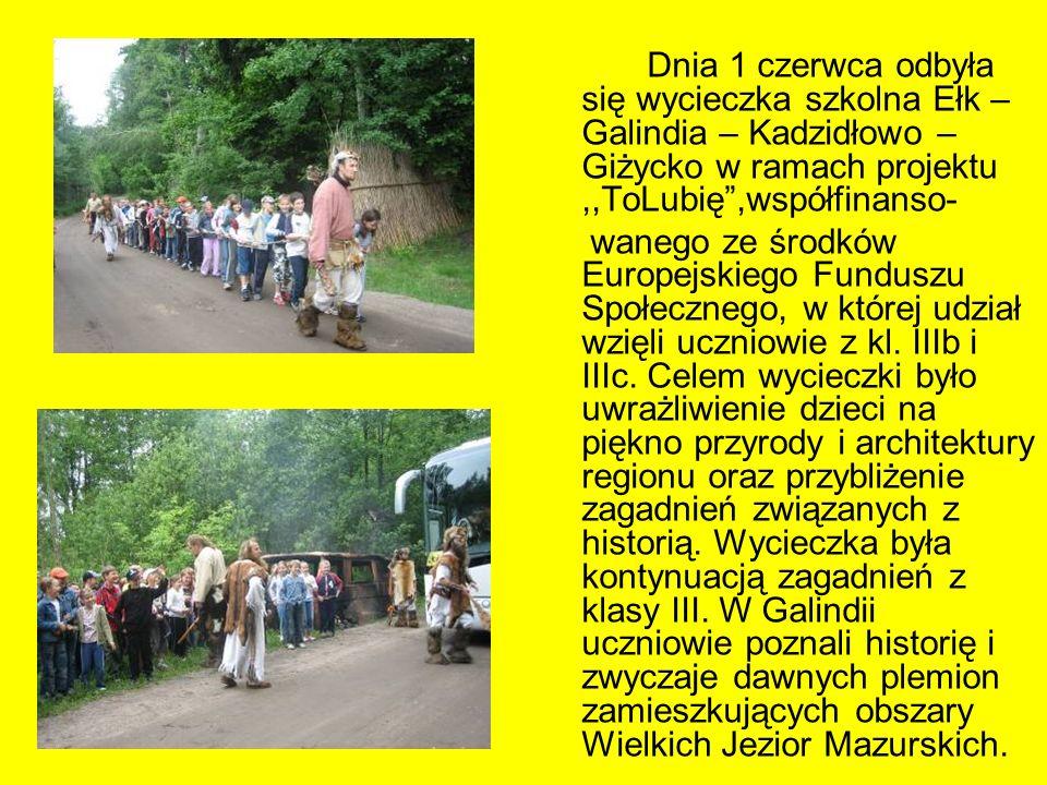 Dnia 1 czerwca odbyła się wycieczka szkolna Ełk – Galindia – Kadzidłowo – Giżycko w ramach projektu,,ToLubię,współfinanso- wanego ze środków Europejsk