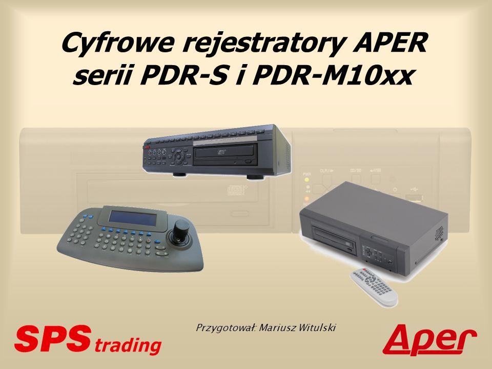 Cyfrowe rejestratory APER serii PDR-S i PDR-M10xx Przygotował: Mariusz Witulski