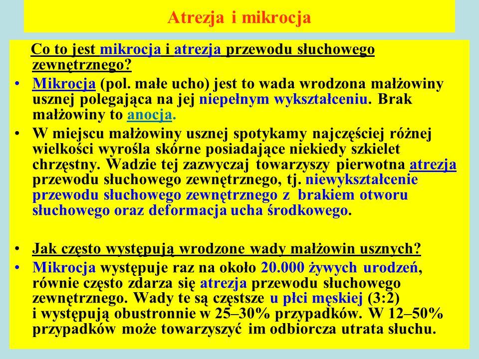 Atrezja i mikrocja Co to jest mikrocja i atrezja przewodu słuchowego zewnętrznego? Mikrocja (pol. małe ucho) jest to wada wrodzona małżowiny usznej po