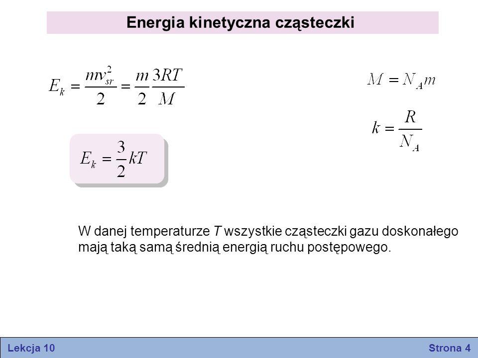 Energia kinetyczna cząsteczki W danej temperaturze T wszystkie cząsteczki gazu doskonałego mają taką samą średnią energią ruchu postępowego.