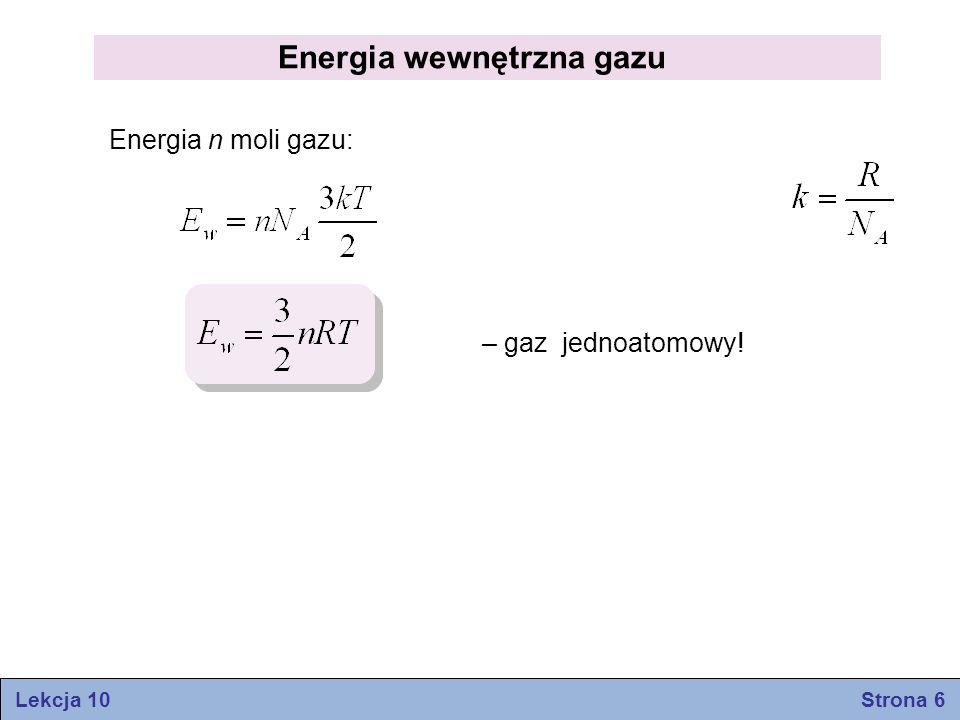 Energia wewnętrzna gazu Energia n moli gazu: – gaz jednoatomowy! Lekcja 10 Strona 6