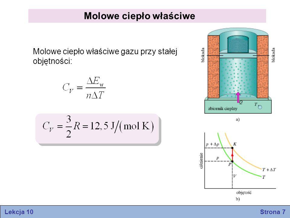Molowe ciepło właściwe Molowe ciepło właściwe gazu przy stałej objętności: Lekcja 10 Strona 7
