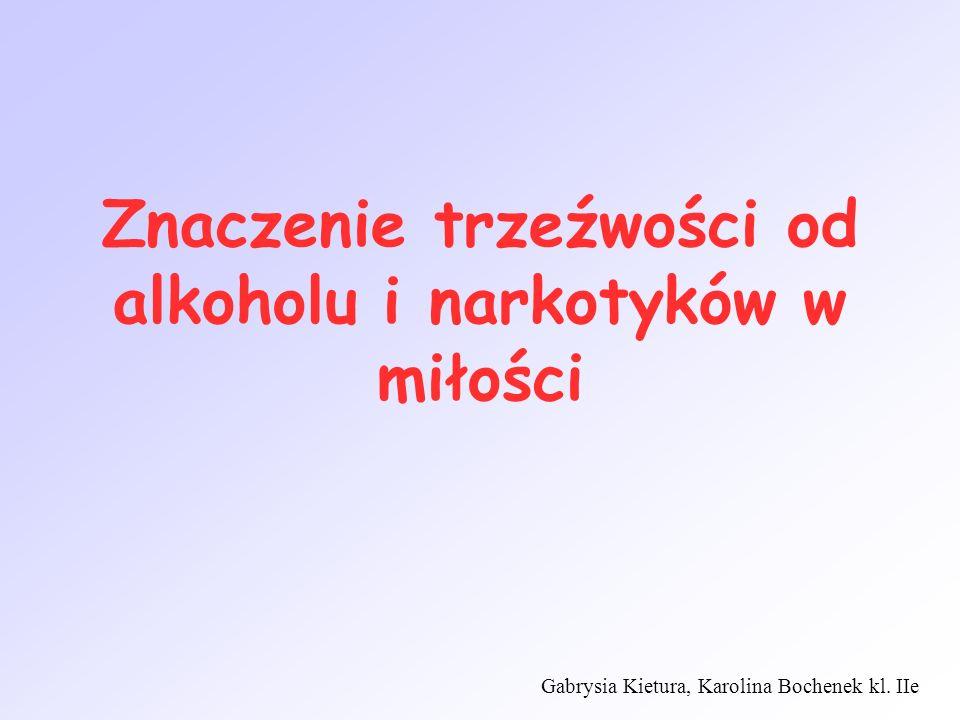 Znaczenie trzeźwości od alkoholu i narkotyków w miłości Gabrysia Kietura, Karolina Bochenek kl. IIe