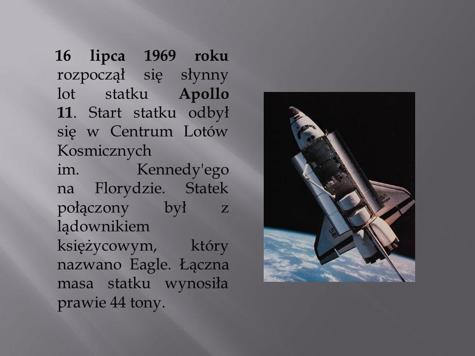 16 lipca 1969 roku rozpoczął się słynny lot statku Apollo 11. Start statku odbył się w Centrum Lotów Kosmicznych im. Kennedy'ego na Florydzie. Statek