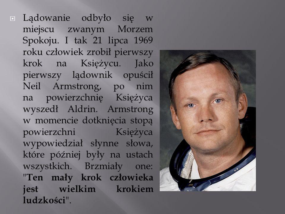 Lądowanie odbyło się w miejscu zwanym Morzem Spokoju. I tak 21 lipca 1969 roku człowiek zrobił pierwszy krok na Księżycu. Jako pierwszy lądownik opuśc