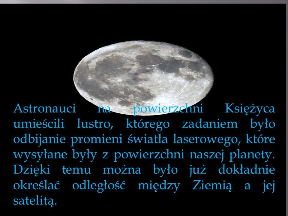 Astronauci na powierzchni Księżyca umieścili lustro, którego zadaniem było odbijanie promieni światła laserowego, które wysyłane były z powierzchni na