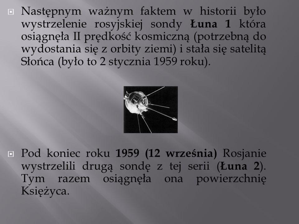Następnym ważnym faktem w historii było wystrzelenie rosyjskiej sondy Łuna 1 która osiągnęła II prędkość kosmiczną (potrzebną do wydostania się z orbi
