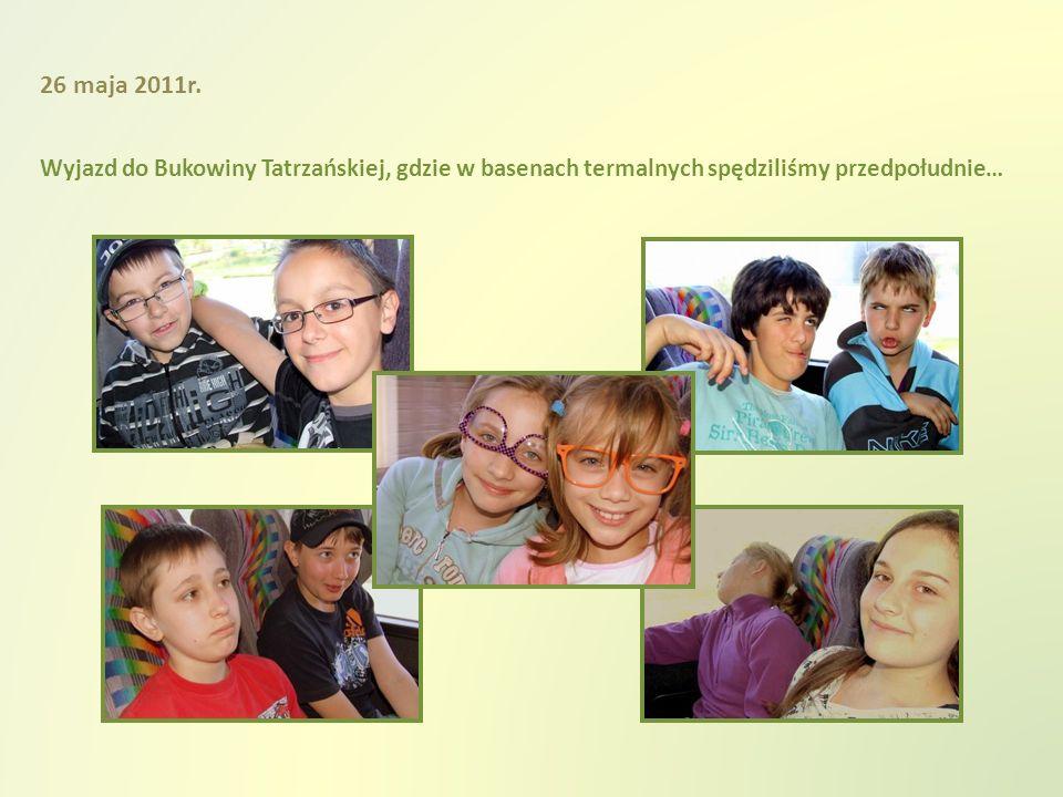 Wyjazd do Bukowiny Tatrzańskiej, gdzie w basenach termalnych spędziliśmy przedpołudnie… 26 maja 2011r.