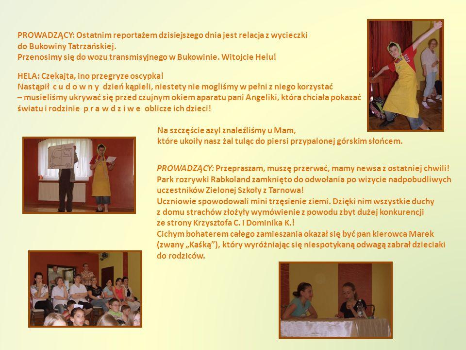PROWADZĄCY: Ostatnim reportażem dzisiejszego dnia jest relacja z wycieczki do Bukowiny Tatrzańskiej.