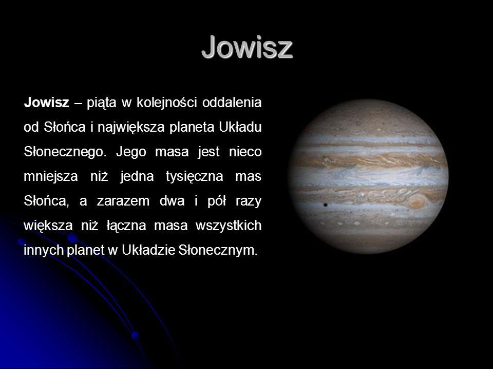 Jowisz Jowisz – piąta w kolejności oddalenia od Słońca i największa planeta Układu Słonecznego. Jego masa jest nieco mniejsza niż jedna tysięczna mas