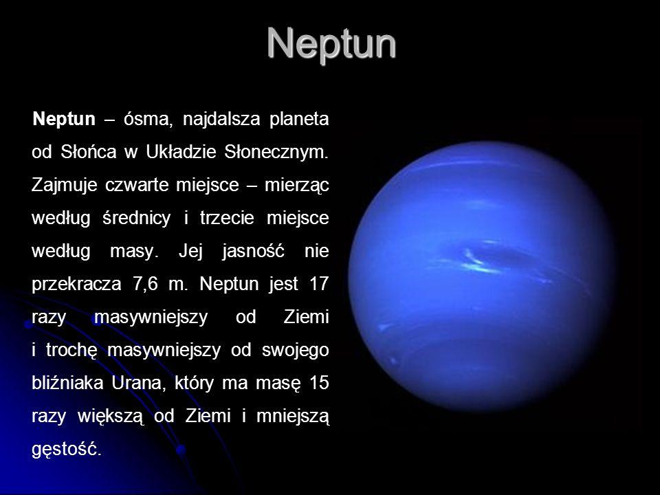 Neptun Neptun – ósma, najdalsza planeta od Słońca w Układzie Słonecznym. Zajmuje czwarte miejsce – mierząc według średnicy i trzecie miejsce według ma