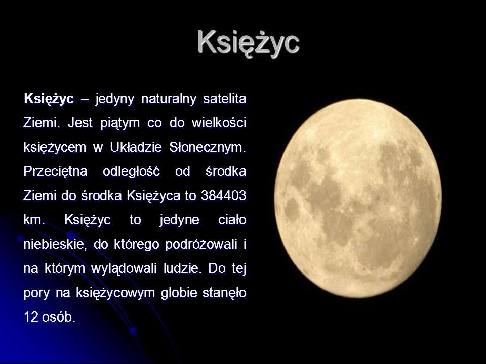Księżyc Księżyc – jedyny naturalny satelita Ziemi. Jest piątym co do wielkości księżycem w Układzie Słonecznym. Przeciętna odległość od środka Ziemi d