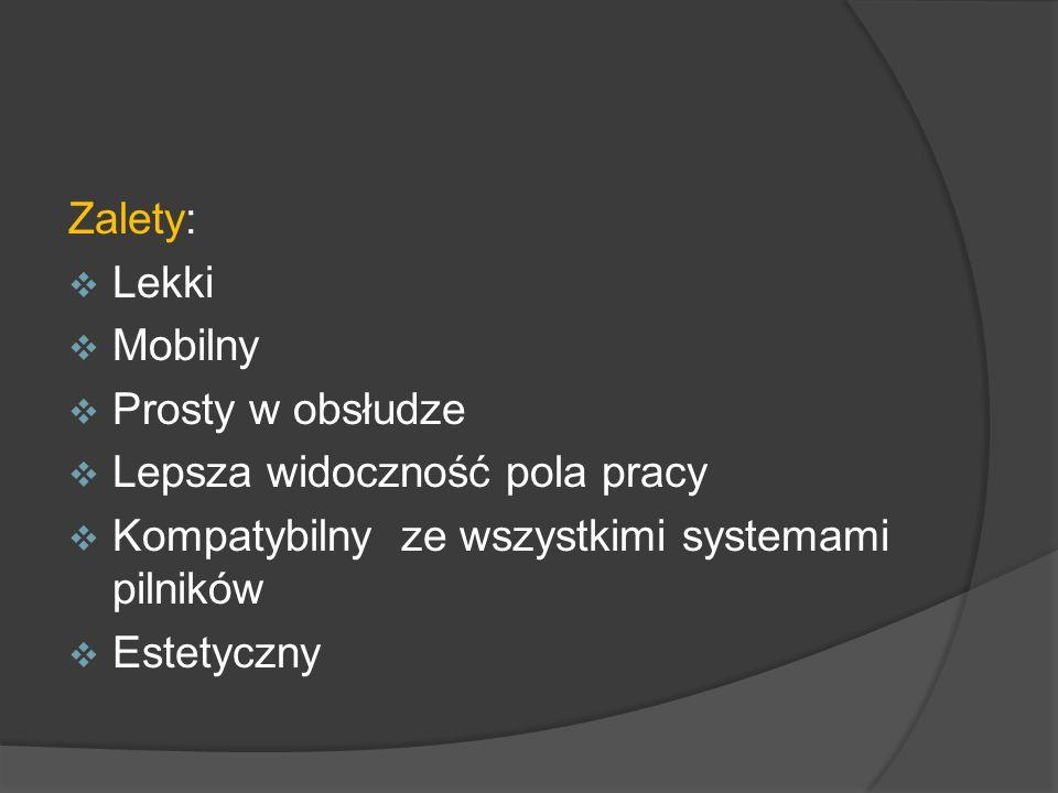 Zalety: Lekki Mobilny Prosty w obsłudze Lepsza widoczność pola pracy Kompatybilny ze wszystkimi systemami pilników Estetyczny
