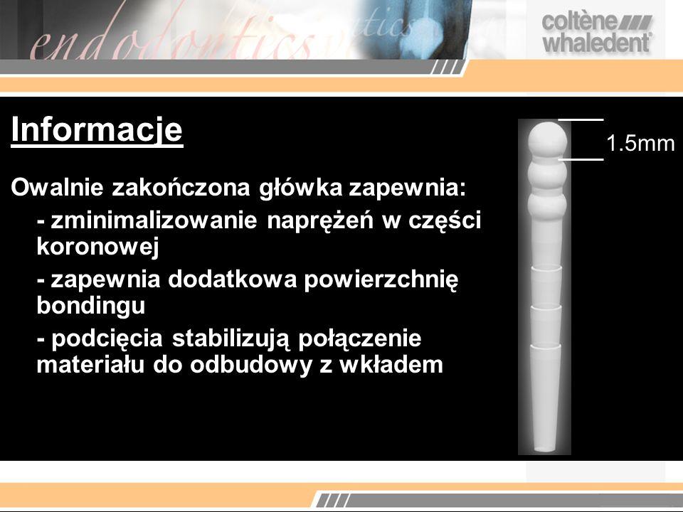 Informacje Owalnie zakończona główka zapewnia: - zminimalizowanie naprężeń w części koronowej - zapewnia dodatkowa powierzchnię bondingu - podcięcia s