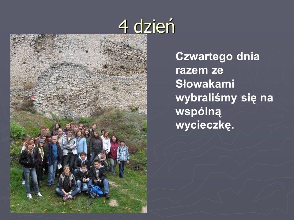 4 dzień Czwartego dnia razem ze Słowakami wybraliśmy się na wspólną wycieczkę.