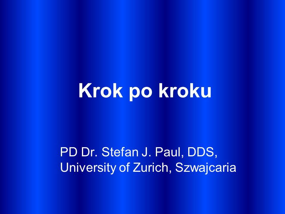 Krok po kroku PD Dr. Stefan J. Paul, DDS, University of Zurich, Szwajcaria