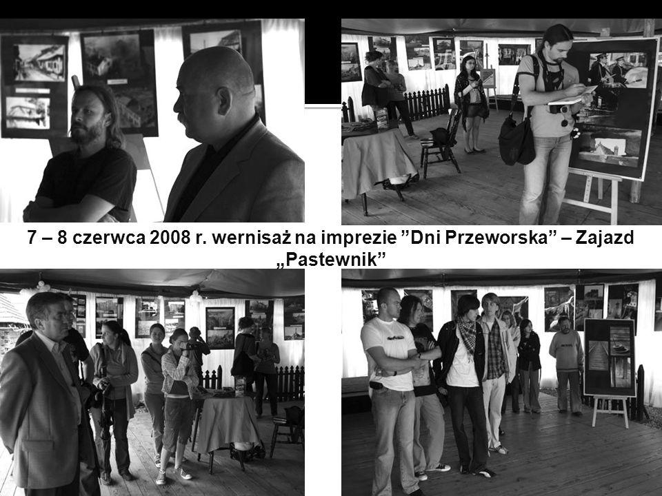7 – 8 czerwca 2008 r. wernisaż na imprezie Dni Przeworska – Zajazd Pastewnik