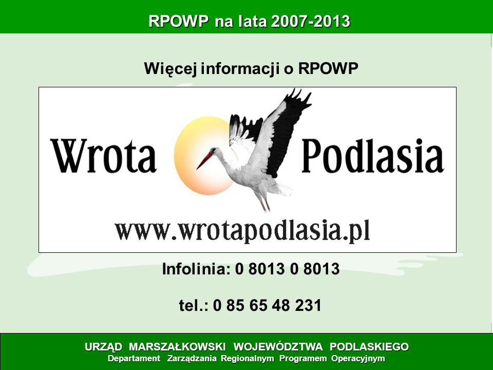 Więcej informacji o RPOWP Infolinia: 0 8013 0 8013 tel.: 0 85 65 48 231 URZĄD MARSZAŁKOWSKI WOJEWÓDZTWA PODLASKIEGO Departament Zarządzania Regionalny