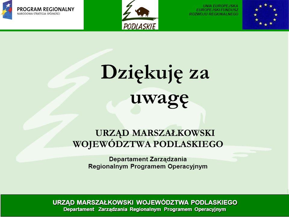 Dziękuję za uwagę URZĄD MARSZAŁKOWSKI WOJEWÓDZTWA PODLASKIEGO Departament Zarządzania Regionalnym Programem Operacyjnym URZĄD MARSZAŁKOWSKI WOJEWÓDZTW