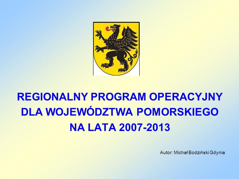 REGIONALNY PROGRAM OPERACYJNY DLA WOJEWÓDZTWA POMORSKIEGO NA LATA 2007-2013 Autor: Michał Bodziński Gdynia
