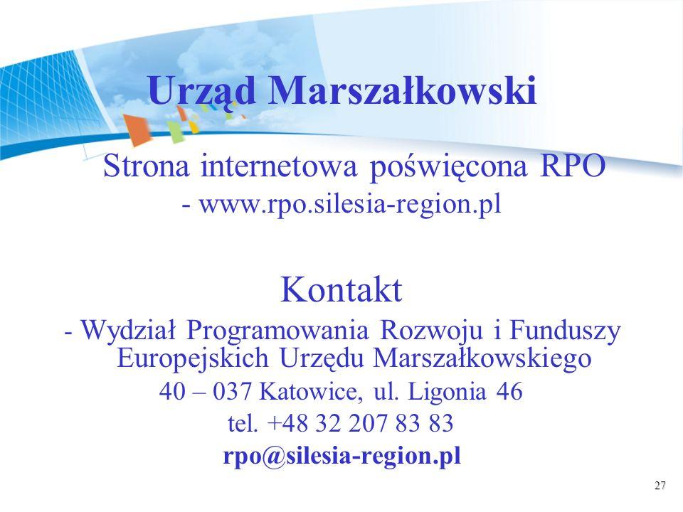 27 Urząd Marszałkowski Strona internetowa poświęcona RPO - www.rpo.silesia-region.pl Kontakt - Wydział Programowania Rozwoju i Funduszy Europejskich Urzędu Marszałkowskiego 40 – 037 Katowice, ul.