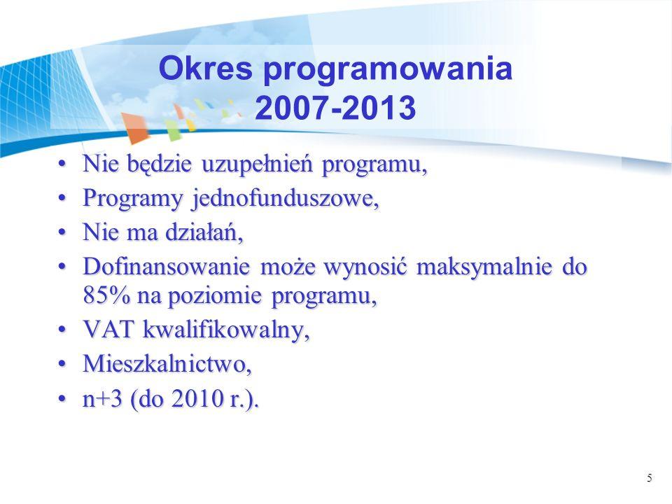 5 Okres programowania 2007-2013 Nie będzie uzupełnień programu,Nie będzie uzupełnień programu, Programy jednofunduszowe,Programy jednofunduszowe, Nie ma działań,Nie ma działań, Dofinansowanie może wynosić maksymalnie do 85% na poziomie programu,Dofinansowanie może wynosić maksymalnie do 85% na poziomie programu, VAT kwalifikowalny,VAT kwalifikowalny, Mieszkalnictwo,Mieszkalnictwo, n+3 (do 2010 r.).n+3 (do 2010 r.).