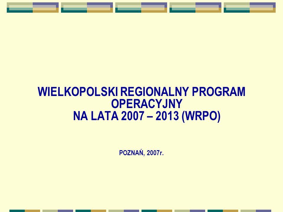 WIELKOPOLSKI REGIONALNY PROGRAM OPERACYJNY NA LATA 2007 – 2013 (WRPO) POZNAŃ, 2007r.