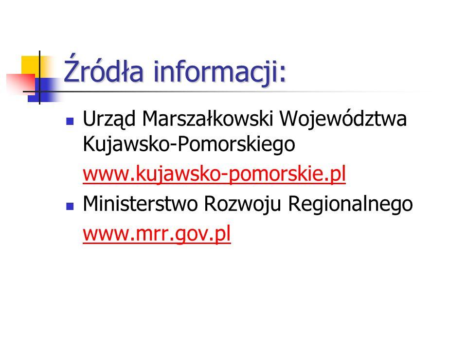 Źródła informacji: Urząd Marszałkowski Województwa Kujawsko-Pomorskiego www.kujawsko-pomorskie.pl Ministerstwo Rozwoju Regionalnego www.mrr.gov.pl