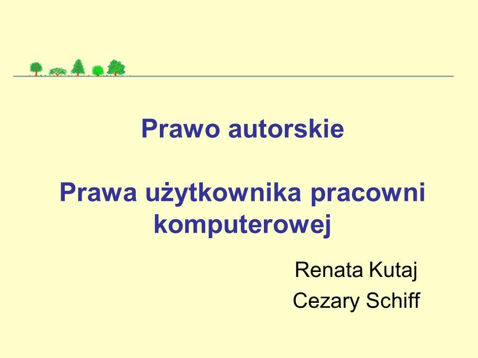 Prawo autorskie Prawa użytkownika pracowni komputerowej Renata Kutaj Cezary Schiff