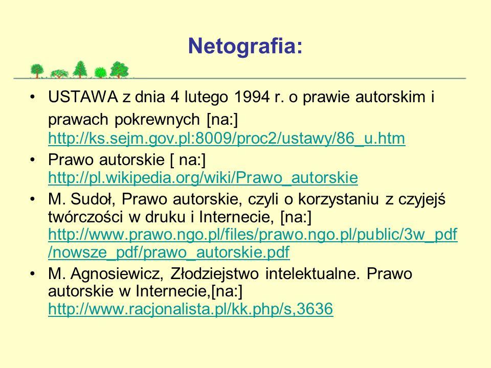 Netografia: USTAWA z dnia 4 lutego 1994 r. o prawie autorskim i prawach pokrewnych [na:] http://ks.sejm.gov.pl:8009/proc2/ustawy/86_u.htm http://ks.se