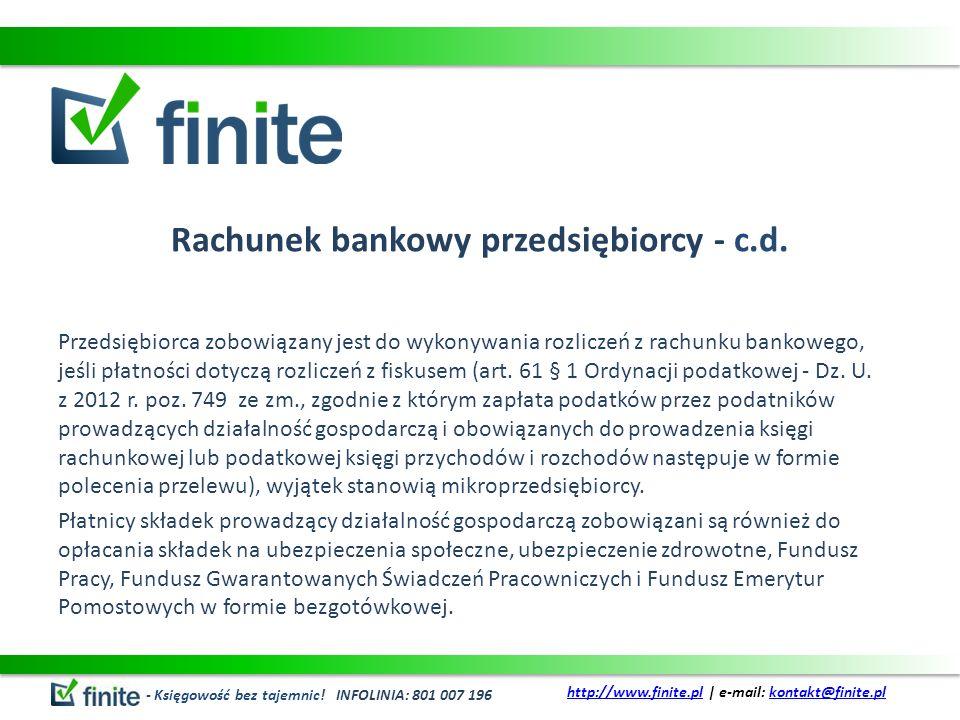 Rachunek bankowy przedsiębiorcy - c.d. Przedsiębiorca zobowiązany jest do wykonywania rozliczeń z rachunku bankowego, jeśli płatności dotyczą rozlicze