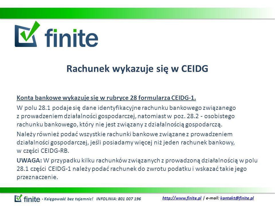 Rachunek wykazuje się w CEIDG Konta bankowe wykazuje się w rubryce 28 formularza CEIDG-1. W polu 28.1 podaje się dane identyfikacyjne rachunku bankowe