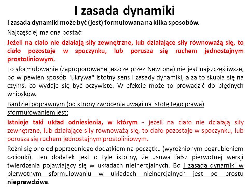 I zasada dynamiki I zasada dynamiki może być (jest) formułowana na kilka sposobów.