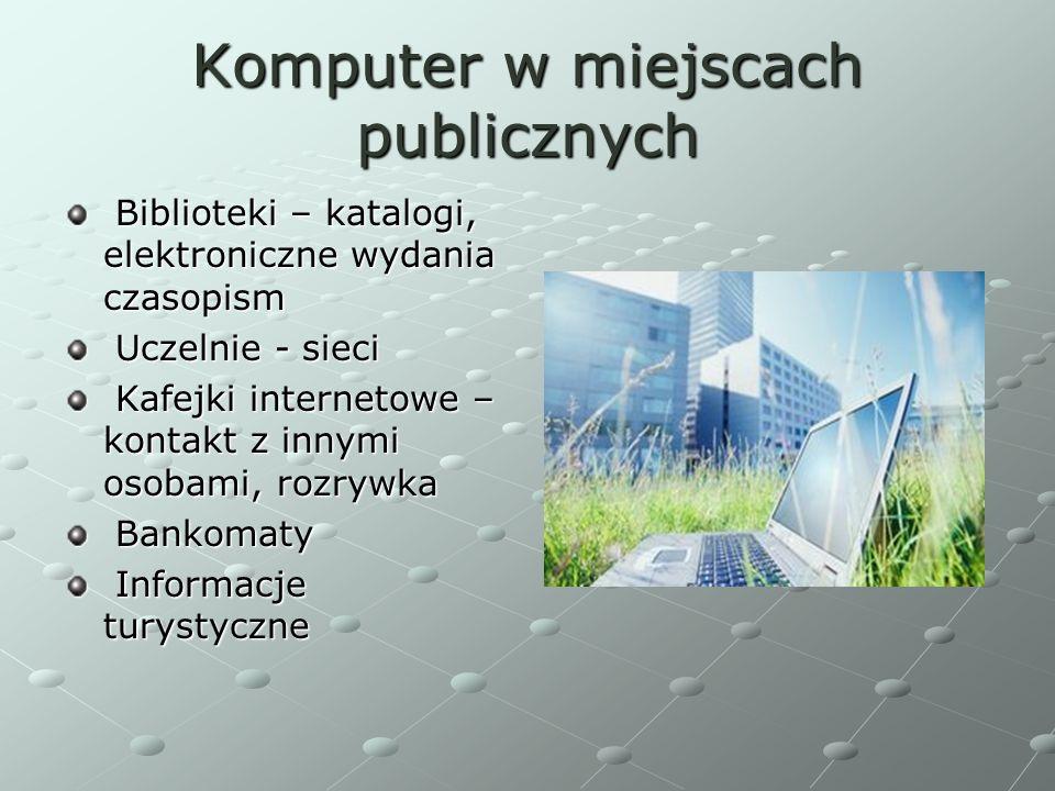Komputer w miejscach publicznych Biblioteki – katalogi, elektroniczne wydania czasopism Biblioteki – katalogi, elektroniczne wydania czasopism Uczelni