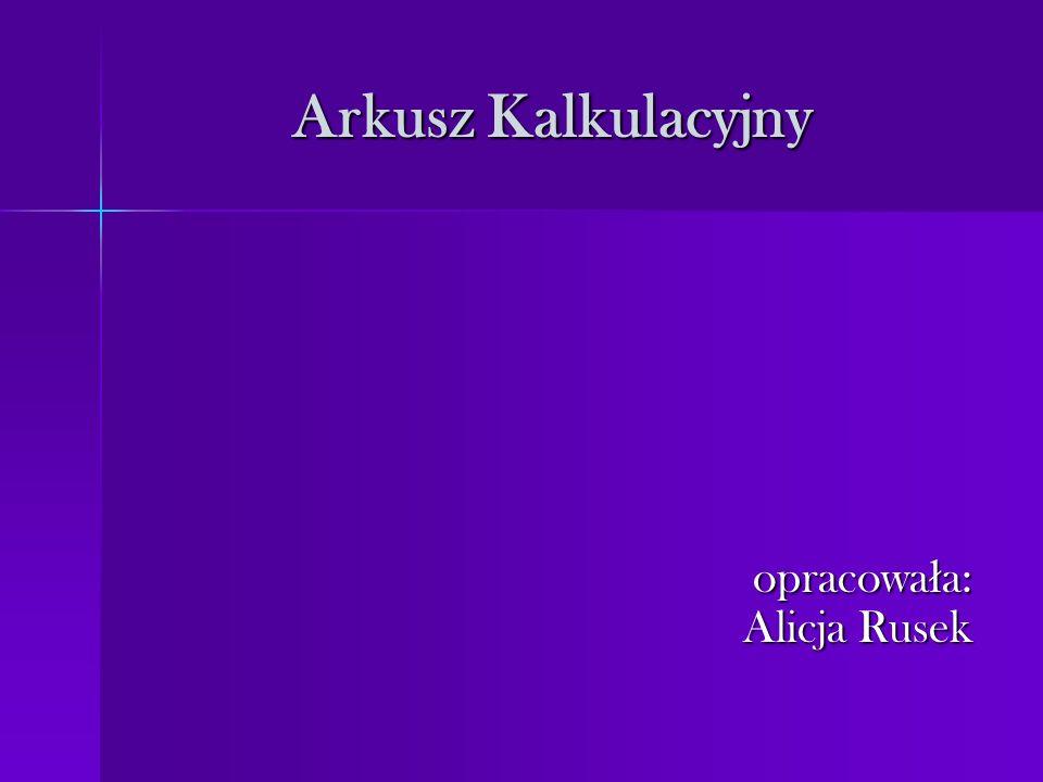 Arkusz Kalkulacyjny opracowa ł a: Alicja Rusek