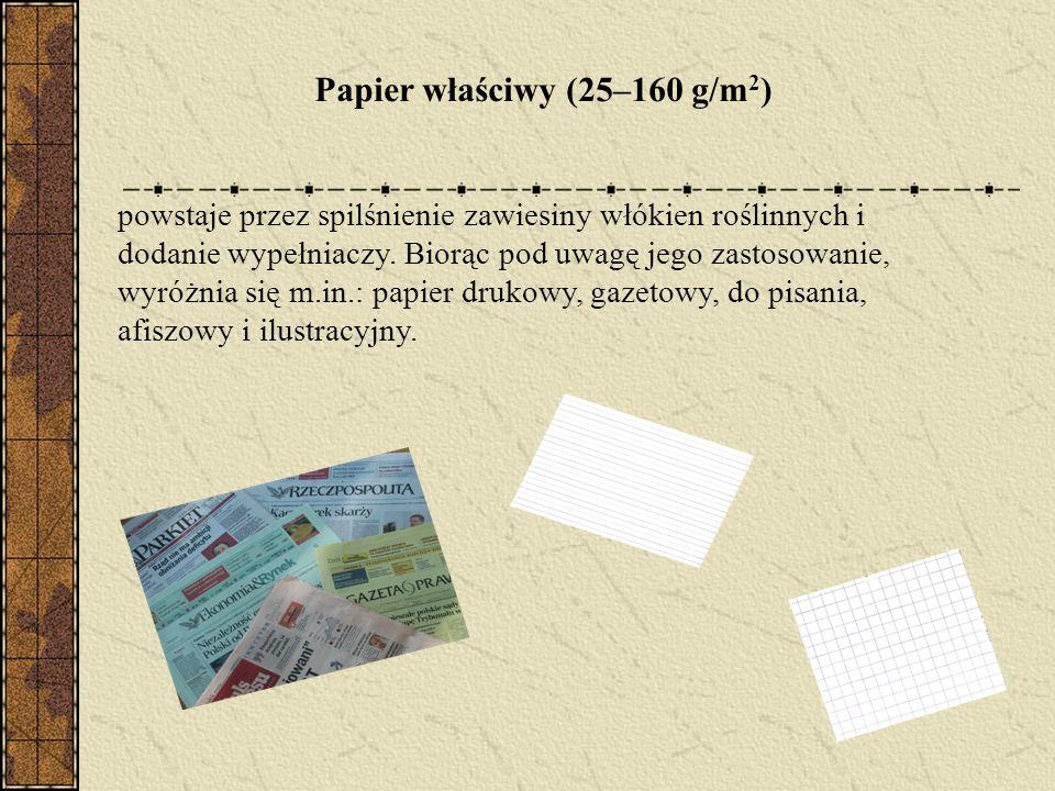 Papier właściwy (25–160 g/m 2 ) powstaje przez spilśnienie zawiesiny włókien roślinnych i dodanie wypełniaczy.