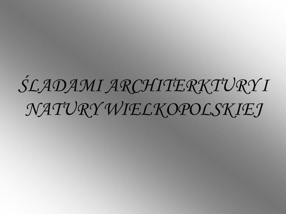 ŚLADAMI ARCHITERKTURY I NATURY WIELKOPOLSKIEJ