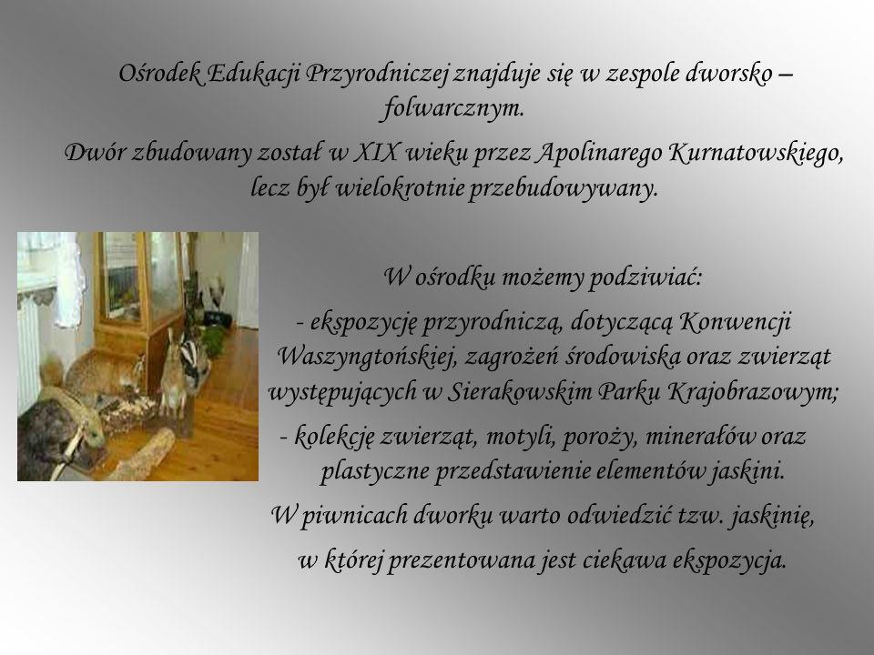 Ośrodek Edukacji Przyrodniczej znajduje się w zespole dworsko – folwarcznym. Dwór zbudowany został w XIX wieku przez Apolinarego Kurnatowskiego, lecz